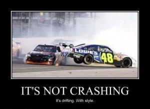 Crashing. With style! NASCAR. Buzz Lightyear quote, slightly tweaked