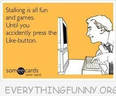 funny quote stalking on facebook fun and games until you press the ...