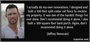 actually do my own renovations. I designed and built a 100-foot ...