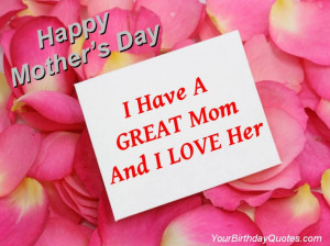 "Have A Great Mom And I Love Her "" ~ Mother Quote"