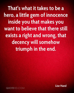 it takes to be a hero, a little gem of innocence inside you that makes ...