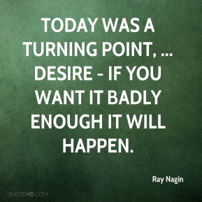 Ray Nagin - Today was a turning point, ... Desire - If you want it ...