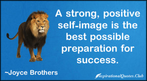 strong positive self image is the best possible preparation for