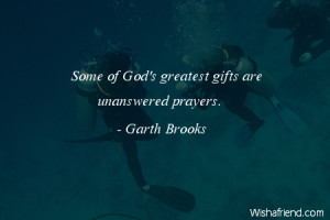 adversity-Some of God's greatest gifts are unanswered prayers.