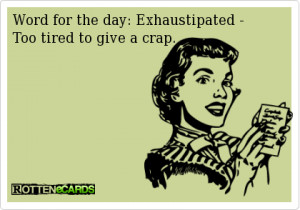 funniest being tired ecards, funny being tired ecards