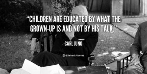 quote-Carl-Jung-children-are-educated-by-what-the-grown-up-2166.png
