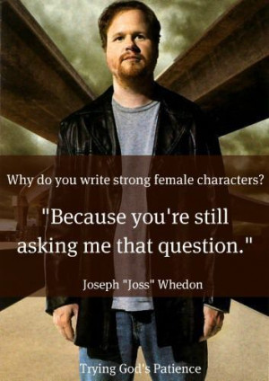 love this Joss Whedon quote!