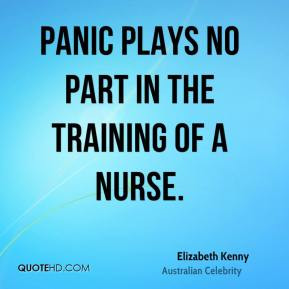 Panic plays no part in the training of a nurse.