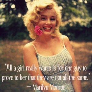 All a girl really wants is for one guy to prove to her that they are ...