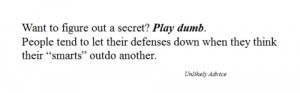 play dumb #secrets #lies #tricks #quote #advice