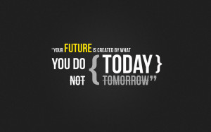 Tomorrow Quotes – Tomorrow Quote - You future is created by what you ...