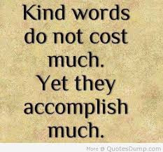 ... words do not cost much. Yet they accomplish much - Act of Kindness