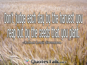 Motivational Quotes - Don?t judge each day by the harvest you reap but ...