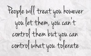 finally strong enough to respect myself enough to not tolerate ...