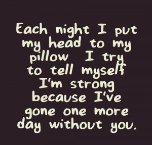 Night I Put My Head To My Pillow I Try To Tell Myself I'm Strong ...