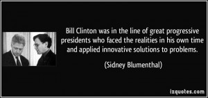 Bill Clinton was in the line of great progressive presidents who faced ...