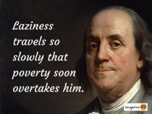 ... franklin laziness, ben franklin laziness, life quotes, poverty quotes