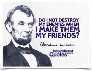 Destroy My Enemies Abraham Lincoln Quotes. QuotesGram