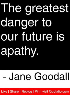 Apathy quotes and sayings dangerous world future
