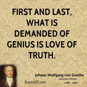 First and last, what is demanded of genius is love of truth.