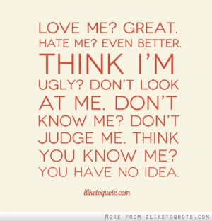 ... me. Don't know me? Don't judge me. Think you know me? You have no