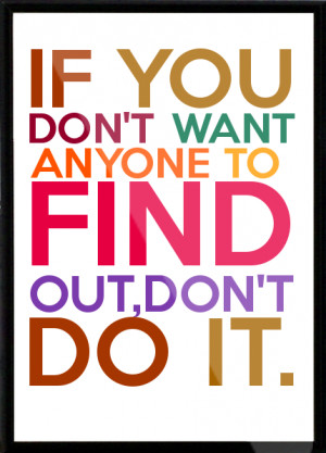 IF YOU DON'T WANT ANYONE TO FIND OUT,DON'T DO IT. Framed Quote