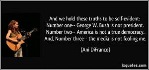 And we hold these truths to be self-evident: Number one-- George W ...