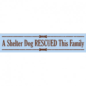 "Shelter Dog Rescued this Family."" Dog Signs with Dog Quotes. Gifts ..."