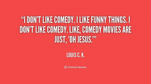 quote-Louis-C.-K.-i-dont-like-comedy-i-like-funny-174900.png