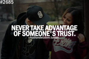 Never take advantage of someone's trust.