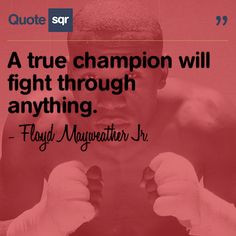 ... will fight through anything. . - Floyd Mayweather Jr. #quotesqr More