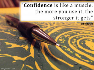 Muscle The More You Use It The Stronger It Gets Confidence Quote