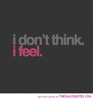 Depression-Quotes-I-Dont-Think-I-Feel-Quote-Picture-Sad-Sayings.jpg