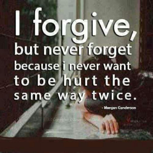 Forgive, but never forget.