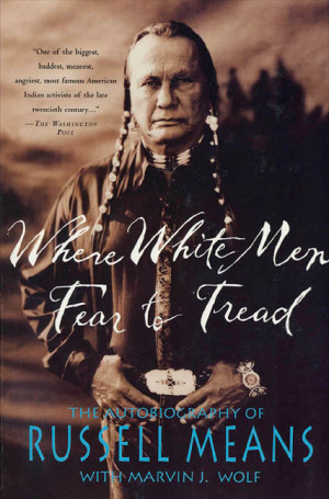 Russell Means with Marvin J. Wolf Where White Men Fear to Tread