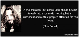 true musician, like Johnny Cash, should be able to walk into a room ...