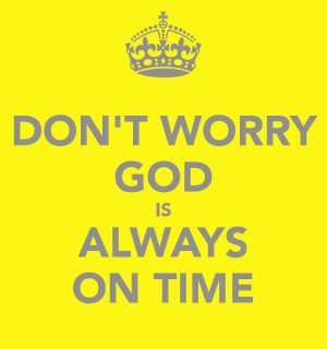 Dont Worry God Is In Control Quotes God really does want to take