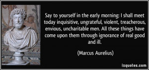 in the early morning: I shall meet today inquisitive, ungrateful ...