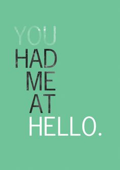 You had me at hello. One of my favorite quotes #romantic quote http ...