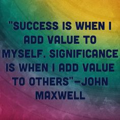 ... to myself. Significance is when I add value to others,
