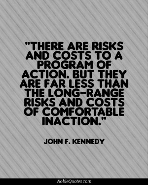 John F. Kennedy Quotes   http://noblequotes.com/