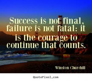 Winston Churchill picture quote - Success is not final, failure is not ...