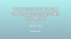 If fear is cultivated it will become stronger, if faith is cultivated ...