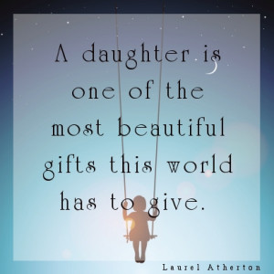 daughter is one of the most beautiful gifts this world has to give.