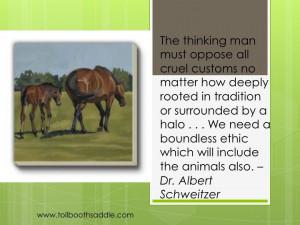 ... ethic which will include the animals also. – Dr. Albert Schweitzer
