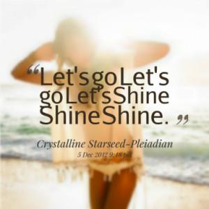 Let's go Let's go Let's Shine Shine Shine.