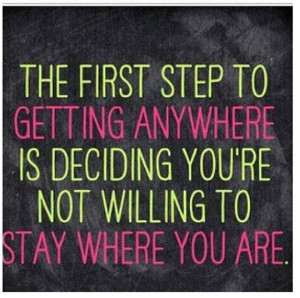 Fitness Motivation Quote – The first step to getting anywhere is ...