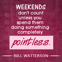 Weekend quote by Bill Watterson