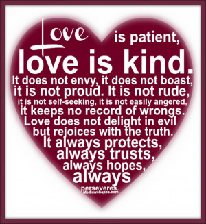 Love is patient, love is kind. It does not envy, it does not boast, it ...