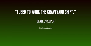 quote-Bradley-Cooper-i-used-to-work-the-graveyard-shift-74703.png